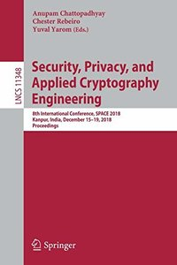 Security, Privacy, and Applied Cryptography Engineering: 8th International Conference, SPACE 2018, Kanpur, India, December 15-19, 2018, Proceedings (Lecture Notes in Computer Science)-cover