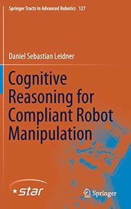 Cognitive Reasoning for Compliant Robot Manipulation (Springer Tracts in Advanced Robotics)-cover