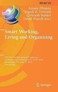 Smart Working, Living and Organising: IFIP WG 8.6 International Conference on Transfer and Diffusion of IT, TDIT 2018, Portsmouth, UK, June 25, 2018, ... in Information and Communication Technology)-cover