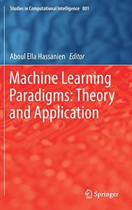Machine Learning Paradigms: Theory and Application (Studies in Computational Intelligence)