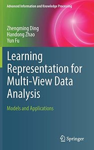 Learning Representation for Multi-View Data Analysis: Models and Applications (Advanced Information and Knowledge Processing)-cover