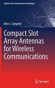 Compact Slot Array Antennas for Wireless Communications (Signals and Communication Technology)-cover