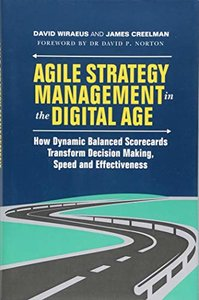Agile Strategy Management in the Digital Age: How Dynamic Balanced Scorecards Transform Decision Making, Speed and Effectiveness-cover