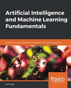 Artificial Intelligence and Machine Learning Fundamentals: Develop real-world applications powered by the latest AI advances-cover