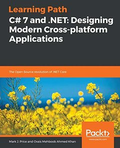 Learning Path - C# 7 and .NET: Designing Modern Cross-platform Applications: Build powerful cross platforms applications by leveraging the versatility of these programming tools-cover