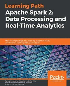 Learning Path - Apache Spark 2: Data Processing and Real-Time Analytics: Master complex big data processing, stream analytics, and machine learning with Apache Spark-cover