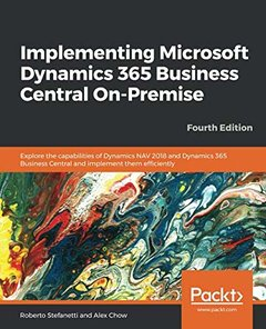 Implementing Microsoft Dynamics 365 Business Central On-Premise: Explore the capabilities of Dynamics NAV 2018 and Dynamics 365 Business Central and implement them efficiently, 4th Edition-cover
