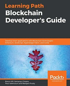 Learning Path - Getting Started with Blockchain: Develop smart applications with Ethereum, JavaScript, Hyperledger Fabric, and Corda