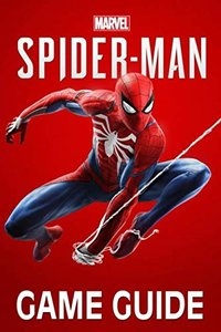 Marvel's Spider-Man Game Guide: Walkthroughs, Side Missions, Tips and Tricks and A Lot More!-cover