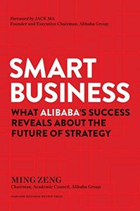 Smart Business: What Alibaba's Success Reveals about the Future of Strategy-cover