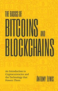 The Basics of Bitcoins and Blockchains: An Introduction to Cryptocurrencies and the Technology that Powers Them-cover