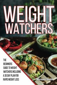 Weight Watchers: The Beginners Guide to Weight Watchers Including a 30 Day Meal Plan for Rapid Weight Loss (Weight Watchers Cookbook) (Volume 1)-cover