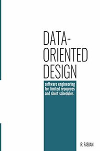 Data-oriented design: software engineering for limited resources and short schedules-cover