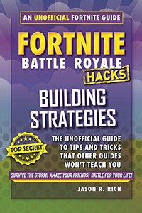Fortnite Battle Royale Hacks: Building Strategies: An Unofficial Guide to Tips and Tricks That Other Guides Won't Teach You-cover