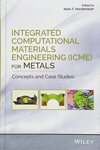 Integrated Computational Materials Engineering (ICME) for Metals: Concepts and Case Studies-cover