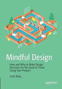 Mindful Design: How and Why to Make Design Decisions for the Good of Those Using Your Product-cover