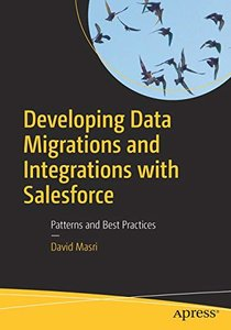 Developing Data Migrations and Integrations with Salesforce: Patterns and Best Practices-cover