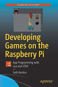 Developing Games on the Raspberry Pi: App Programming with Lua and LÖVE-cover