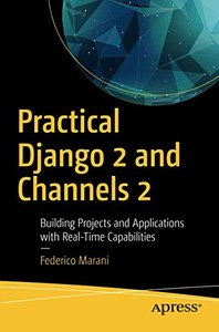 Practical Django 2 and Channels 2: Building Projects and Applications with Real-Time Capabilities-cover