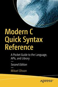 Modern C Quick Syntax Reference: A Pocket Guide to the Language, APIs, and Library-cover