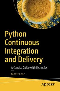 Python Continuous Integration and Delivery: A Concise Guide with Examples-cover