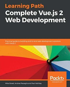Learning Path - Complete Vue.js 2 Web Development: Practical guide to building end-to-end web development solutions with Vue.js 2-cover
