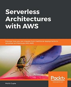 Serverless Architectures with AWS: Discover how you can migrate from tradtional deployments to serverless architectures with AWS-cover