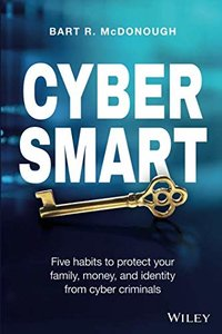 Cyber Smart: Five Habits to Protect Your Family, Money, and Identity from Cyber Criminals-cover
