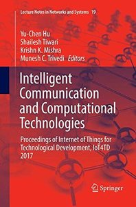 Intelligent Communication and Computational Technologies: Proceedings of Internet of Things for Technological Development, IoT4TD 2017 (Lecture Notes in Networks and Systems)-cover