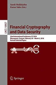 Financial Cryptography and Data Security: 22nd International Conference, FC 2018, Nieuwpoort, Curaçao, February 26 – March 2, 2018, Revised Selected Papers (Lecture Notes in Computer Science)-cover