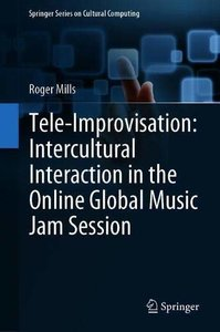 Tele-Improvisation: Intercultural Interaction in the Online Global Music Jam Session (Springer Series on Cultural Computing)-cover