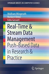 Real-Time & Stream Data Management: Push-Based Data in Research & Practice (SpringerBriefs in Computer Science)