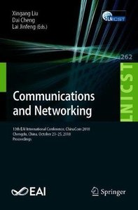 Communications and Networking: 13th EAI International Conference, ChinaCom 2018, Chengdu, China, October 23-25, 2018, Proceedings (Lecture Notes of ... and Telecommunications Engineering)-cover