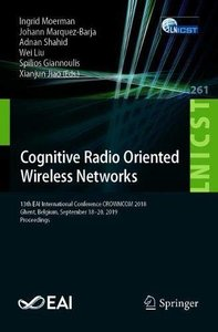 Cognitive Radio Oriented Wireless Networks: 13th EAI International Conference, CROWNCOM 2018, Ghent, Belgium, September 18–20, 2018, Proceedings ... and Telecommunications Engineering)-cover