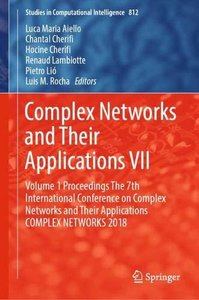 Complex Networks and Their Applications VII: Volume 1 Proceedings The 7th International Conference on Complex Networks and Their Applications COMPLEX ... 2018 (Studies in Computational Intelligence)-cover