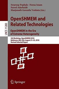 OpenSHMEM and Related Technologies. OpenSHMEM in the Era of Extreme Heterogeneity: 5th Workshop, OpenSHMEM 2018, Baltimore, MD, USA, August 21–23, ... Papers (Lecture Notes in Computer Science)-cover