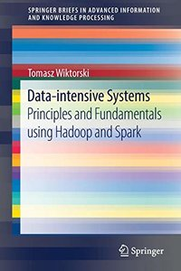 Data-intensive Systems: Principles and Fundamentals using Hadoop and Spark (Advanced Information and Knowledge Processing)-cover