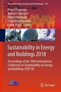 Sustainability in Energy and Buildings 2018: Proceedings of the 10th International Conference in Sustainability on Energy and Buildings (SEB'18) (Smart Innovation, Systems and Technologies)