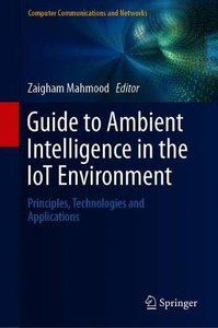Guide to Ambient Intelligence in the IoT Environment: Principles, Technologies and Applications (Computer Communications and Networks)-cover