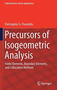 Precursors of Isogeometric Analysis: Finite Elements, Boundary Elements, and Collocation Methods (Solid Mechanics and Its Applications)-cover