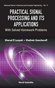 Practical Signal Processing and Its Applications: With Solved Homework Problems (Advanced Series in Electrical and Computer Engineering)-cover