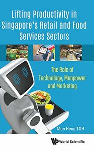 Lifting Productivity in Singapore's Retail and Food Services Sectors: The Role of Technology, Manpower and Marketing-cover