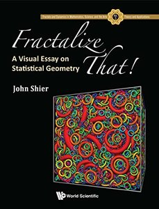 Fractalize That!: A Visual Essay on Statistical Geometry (Fractals and Dynamics in Mathematics, Science, and the Arts: Theory and Applications)-cover