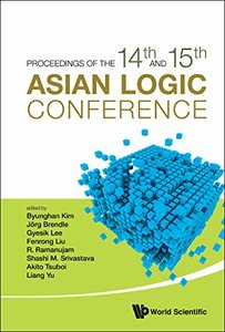 Proceedings of the 14th and 15th Asian Logic Conferences: 14th and 15th Asian Logic Conferences Mumbai, India & Daejeon, South Korea, 5 - 8 January 2015 & 10 - 14 July 2017-cover