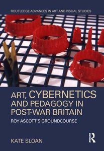 Art, Cybernetics and Pedagogy in Post-War Britain: Roy Ascott's Groundcourse (Routledge Advances in Art and Visual Studies)-cover