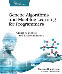 Genetic Algorithms and Machine Learning for Programmers: Create AI Models and Evolve Solutions-cover