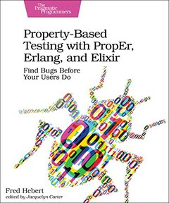 Property-Based Testing with PropEr, Erlang, and Elixir: Find Bugs Before Your Users Do-cover