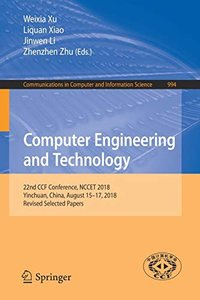 Computer Engineering and Technology: 22nd CCF Conference, NCCET 2018, Yinchuan, China, August 15–17, 2018, Revised Selected Papers (Communications in Computer and Information Science)-cover
