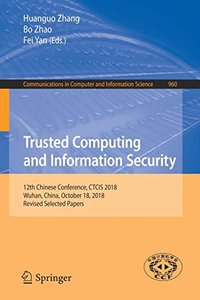 Trusted Computing and Information Security: 12th Chinese Conference, CTCIS 2018, Wuhan, China, October 18, 2018, Revised Selected Papers (Communications in Computer and Information Science)-cover