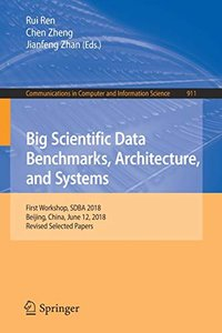 Big Scientific Data Benchmarks, Architecture, and Systems: First Workshop, SDBA 2018, Beijing, China, June 12, 2018, Revised Selected Papers (Communications in Computer and Information Science)-cover